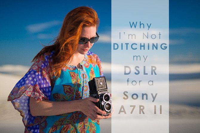 Why I\'m Not Ditching My DSLR for a Sony A7R II - Pictures By Mom