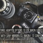 Nikon_to_Sony_Adapter_Options